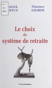 Patrick Artus et Florence Legros - Le choix du système de retraite - Analyser les mécanismes pertinents.