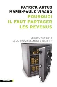 Patrick Artus et Marie-Paule Virard - Pourquoi il faut partager les revenus - Le seul antidote à l'appauvrissement collectif.