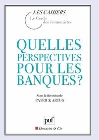 Patrick Artus - Quelles perspectives pour les banques ?.