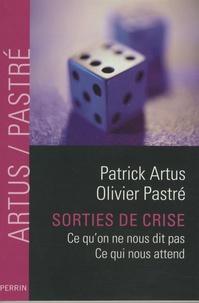 Patrick Artus et Olivier Pastré - Sorties de crise - Ce qu'on ne nous dit pas, Ce qui nous attend.