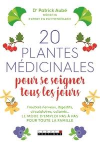 Patrick Aubé - 20 plantes médicinales pour se soigner tous les jours.