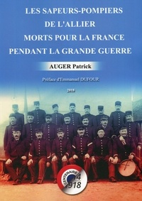 Patrick Auger - Les sapeurs-pompiers de l'Allier morts pour la France pendant la Grande Guerre.
