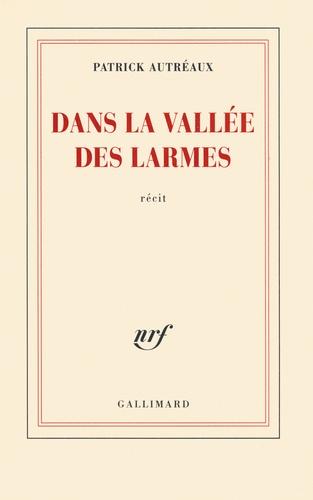 Patrick Autréaux - Dans la vallée des larmes.