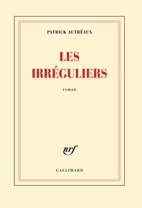 Patrick Autréaux - Les irréguliers.