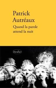 Patrick Autréaux - Quand la parole attend la nuit.