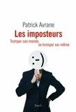Patrick Avrane - Les imposteurs - Tromper son monde, se tromper soi-même.