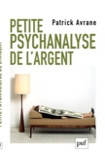 Patrick Avrane - Petite psychanalyse de l'argent.