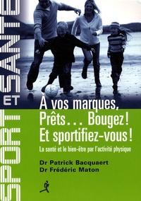 Patrick Bacquaert - A vos marques, prêts... bougez ! Et sportifiez-vous ! - La santé et le bien-être par l'activité physique.