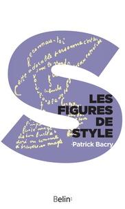 Patrick Bacry et Editions Belin - Les figures de style et autres procédés stylistiques.