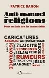 Patrick Banon - Anti-manuel des religions - Pour en finir avec les contrevérités.