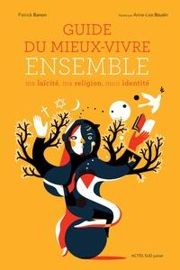 Patrick Banon - Guide du mieux-vivre ensemble - Ma laïcité, ma religion, mon identité.
