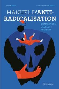 Patrick Banon et Anne-Lise Boutin - Manuel d'anti-radicalisation - Comprendre, déceler, prévenir.