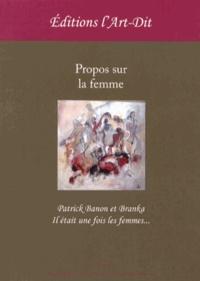 Patrick Banon et  Branka - Propos sur la femme - Il était une fois les femmes....