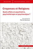 Patrick Bantman - Croyances et religions - Quels effets en psychiatrie, psychothérapie et psychanalyse ?.