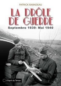 Patrick Baradeau - La drôle de guerre - Images de la France et des Français. Septembre 1939 - mai 1940.