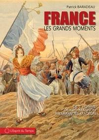 Patrick Baradeau - Les grands moments de l'Histoire de France - De l'homme de Cro-Magnon à la Ve République.