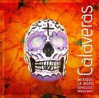 Patrick Bard - Calaveras - Mexique, la mort joyeuse.