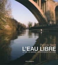 Patrick Bard - L'eau libre - Le Val-de-Marne, département de l'eau..