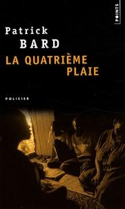 Patrick Bard - La quatrième plaie.