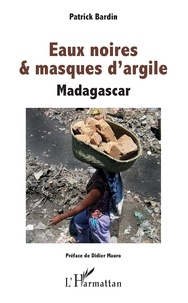 Patrick Bardin - Eaux noires & masques d'argile - Madagascar.