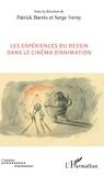 Patrick Barrès et Serge Verny - Les expériences du dessin dans le cinéma d'animation.