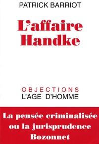 Patrick Barriot - L'affaire Handke - La pensée criminalisée ou la jurisprudence Bozonnet.