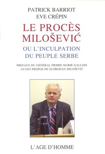 Patrick Barriot et Eve Crépin - Le procès Milosevic ou l'inculpation du peuple serbe.
