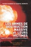 Patrick Barriot et Chantal Bismuth - Les armes de destruction massive et leurs victimes - Aspects médicaux, stratégiques, juridiques.