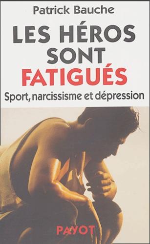 Patrick Bauche - Les héros sont fatigués - Sport, narcissisme et dépression.