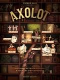 Patrick Baud et  Collectif - Axolot - Histoires extraordinaires & sources d'étonnement.