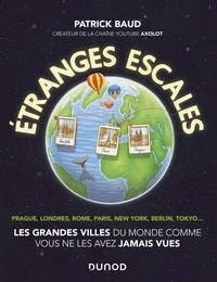 Patrick Baud - Etranges escales - Pragues, Londres, Rome, Paris, New York, Berlin, Tokyo....