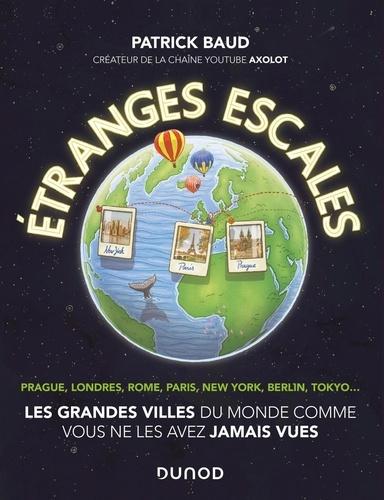 Etranges escales. Pragues, Londres, Rome, Paris, New York, Berlin, Tokyo...