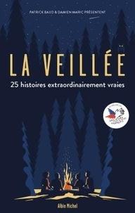 Patrick Baud et Damien Maric - La veillée - 25 histoires extraordinairement vraies.