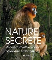 Patrick Baud et Pierre Kerner - Nature secrète - Merveilles insolites du vivant.