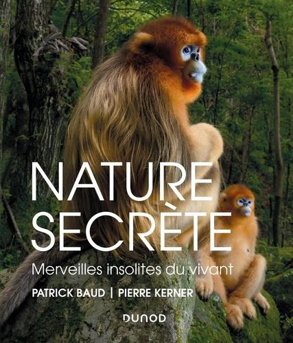 Nature secrète. Merveilles insolites du vivant