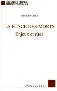 Patrick Baudry - La place des morts - Enjeux et rites.