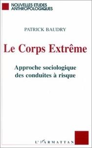 Patrick Baudry - Le corps extrême - Approche sociologique des conduites à risque.