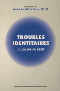 Patrick Baudry et Gérard Peylet - Troubles identitaires - Du corps au récit.