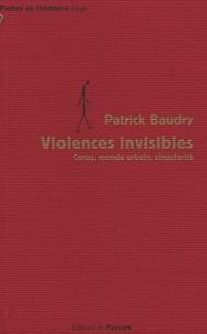 Patrick Baudry - Violences invisibles - Corps, monde urbain, singularité.