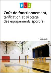 Patrick Bayeux et Jérôme Dupuis - Coût de fonctionnement, tarification et pilotage des équipements sportifs.