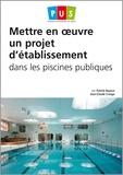 Patrick Bayeux et Jean-Claude Cranga - Mettre en oeuvre un projet d'établissement dans les piscines publiques.