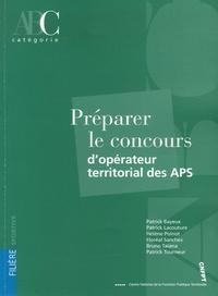 Patrick Bayeux et Patrick Lacouture - Préparer le concours d'opérateur territorial des APS.