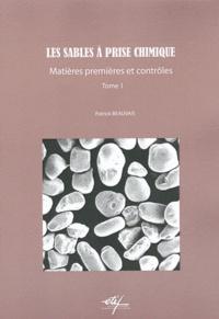 Patrick Beauvais - Les sables à prise chimique - Tome 1, Matières premières et contrôles.