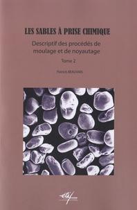 Patrick Beauvais - Les sables à prise chimique - Tome 2, Descriptif des procédés de moulage et de noyautage.