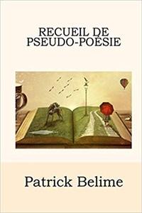 Patrick Belime - Recueil de pseudo-poésie.