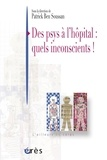 Patrick Ben Soussan - Des psys à l'hôpital : quels inconscients !.