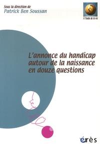 Patrick Ben Soussan - L'annonce du handicap autour de la naissance en douze questions.