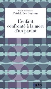 Patrick Ben Soussan - L'enfant confronté à la mort d'un parent.