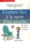 Patrick Ben Soussan et Isabelle Gravillon - L'enfant face à la mort d'un proche - En parler, l'écouter, le soutenir.