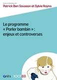 """Patrick Ben Soussan et Sylvie Rayna - Le programme """"Parler bambin"""" : enjeux et controverses."""